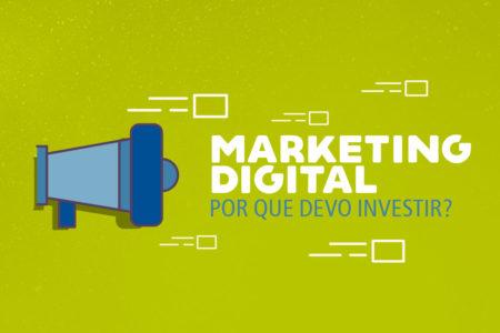 Marketing digital, por que devo investir?