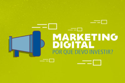 Marketing digital, por que devo investir?